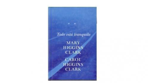 Libro 'Todo está tranquilo' de Mary y Carol Higgins Clark